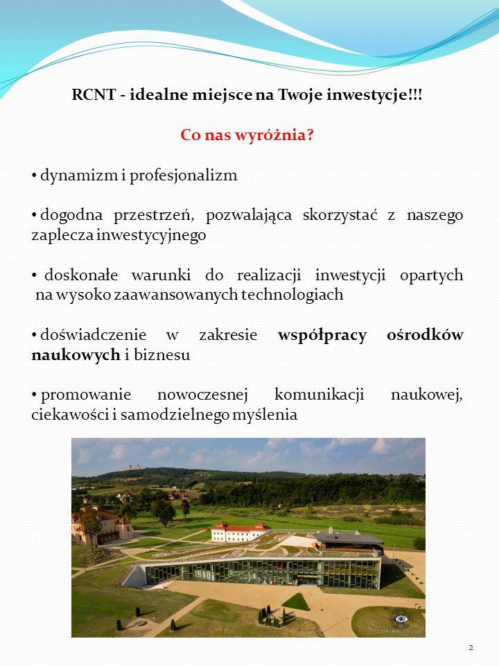 RCNT - idealne miejsce na Twoje inwestycje!!! Co nas wyróżnia? dynamizm i profesjonalizm dogodna przestrzeń, pozwalająca skorzystać z naszego zaplecza