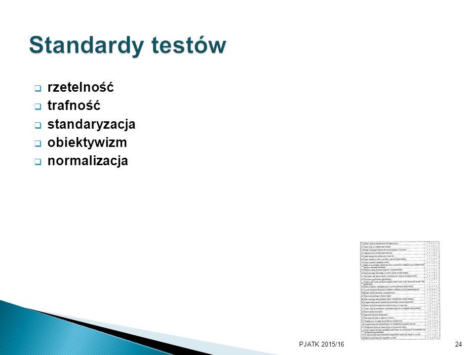  rzetelność  trafność  standaryzacja  obiektywizm  normalizacja PJATK 2015/1624