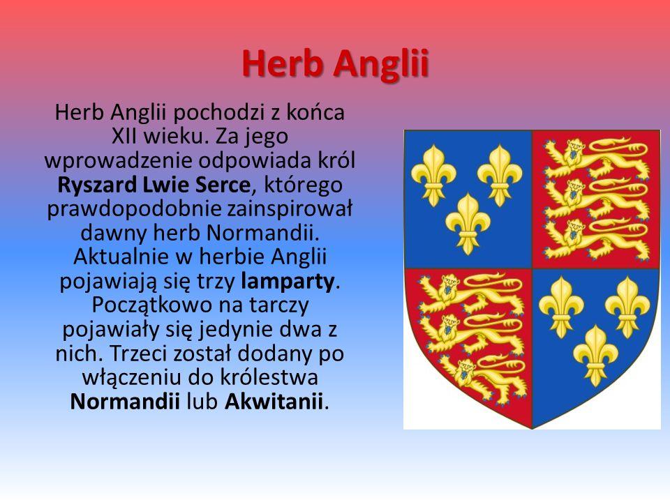 Herb Anglii Herb Anglii pochodzi z końca XII wieku. Za jego wprowadzenie odpowiada król Ryszard Lwie Serce, którego prawdopodobnie zainspirował dawny