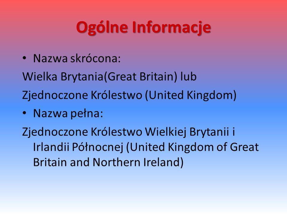 Ogólne Informacje Nazwa skrócona: Wielka Brytania(Great Britain) lub Zjednoczone Królestwo (United Kingdom) Nazwa pełna: Zjednoczone Królestwo Wielkie