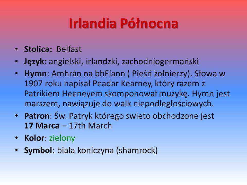 Irlandia Północna Stolica: Belfast Język: angielski, irlandzki, zachodniogermański Hymn: Amhrán na bhFiann ( Pieśń żołnierzy). Słowa w 1907 roku napis
