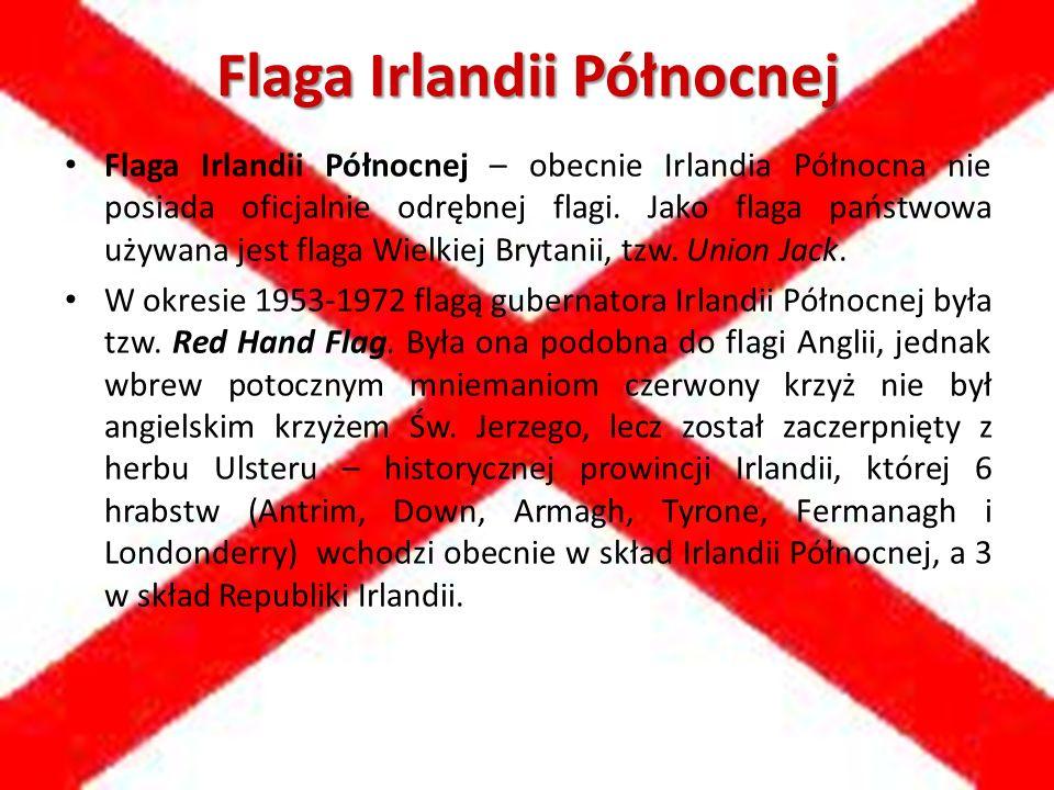 Flaga Irlandii Północnej Flaga Irlandii Północnej – obecnie Irlandia Północna nie posiada oficjalnie odrębnej flagi. Jako flaga państwowa używana jest