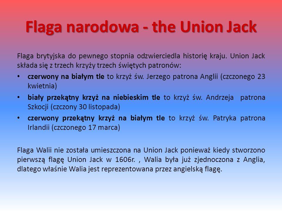 Flaga narodowa - the Union Jack Flaga brytyjska do pewnego stopnia odzwierciedla historię kraju. Union Jack składa się z trzech krzyży trzech świętych
