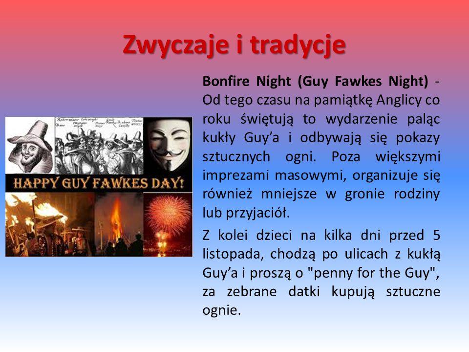 Bonfire Night (Guy Fawkes Night) - Od tego czasu na pamiątkę Anglicy co roku świętują to wydarzenie paląc kukły Guy'a i odbywają się pokazy sztucznych