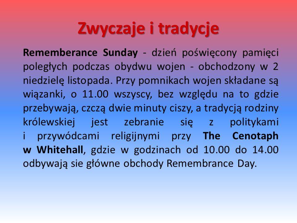 Rememberance Sunday - dzień poświęcony pamięci poległych podczas obydwu wojen - obchodzony w 2 niedzielę listopada. Przy pomnikach wojen składane są w