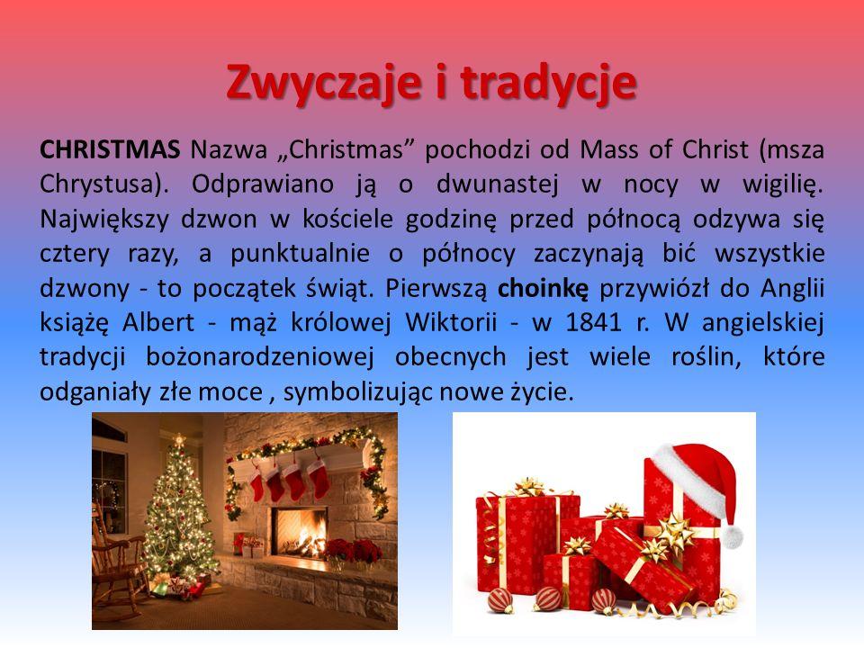 """CHRISTMAS Nazwa """"Christmas"""" pochodzi od Mass of Christ (msza Chrystusa). Odprawiano ją o dwunastej w nocy w wigilię. Największy dzwon w kościele godzi"""