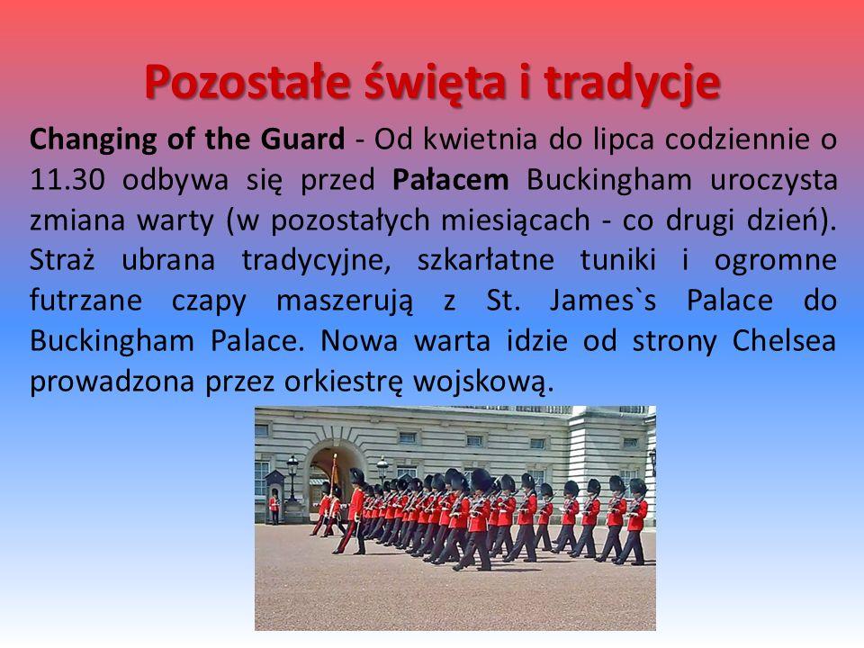 Changing of the Guard - Od kwietnia do lipca codziennie o 11.30 odbywa się przed Pałacem Buckingham uroczysta zmiana warty (w pozostałych miesiącach -