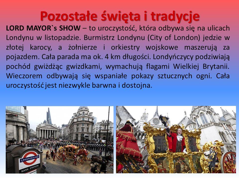 LORD MAYOR`s SHOW – to uroczystość, która odbywa się na ulicach Londynu w listopadzie. Burmistrz Londynu (City of London) jedzie w złotej karocy, a żo