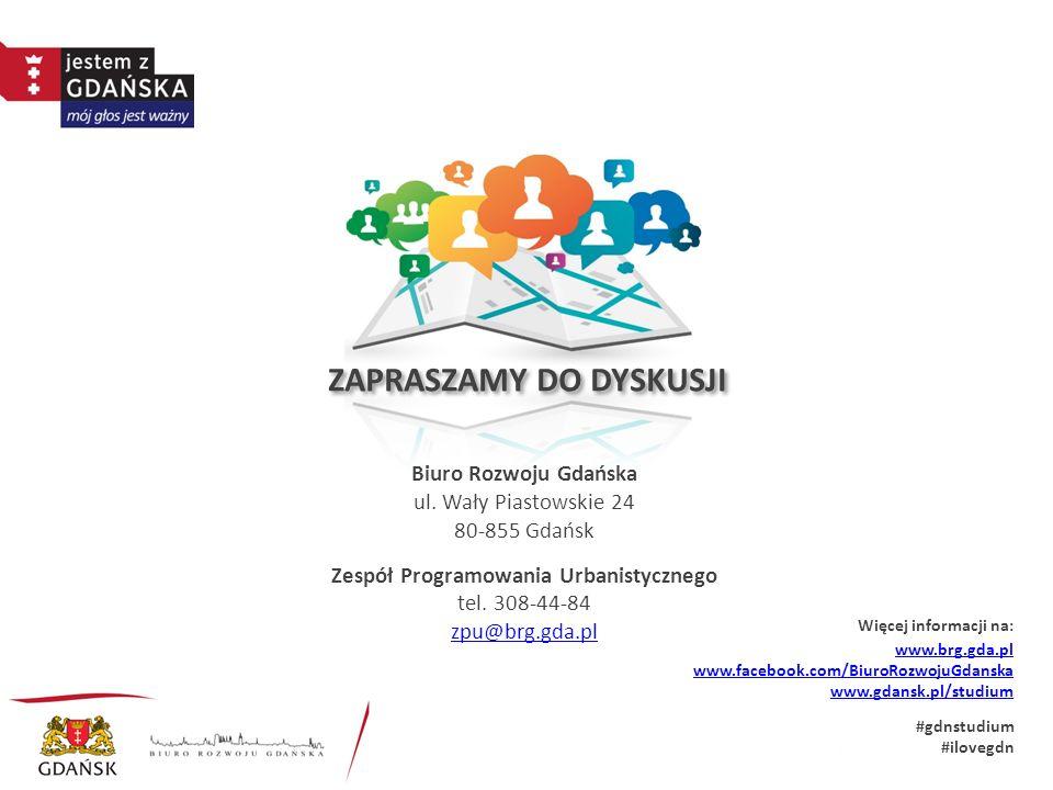 ZAPRASZAMY DO DYSKUSJI www.brg.gda.pl www.facebook.com/BiuroRozwojuGdanska www.gdansk.pl/studium #gdnstudium #ilovegdn Biuro Rozwoju Gdańska ul.