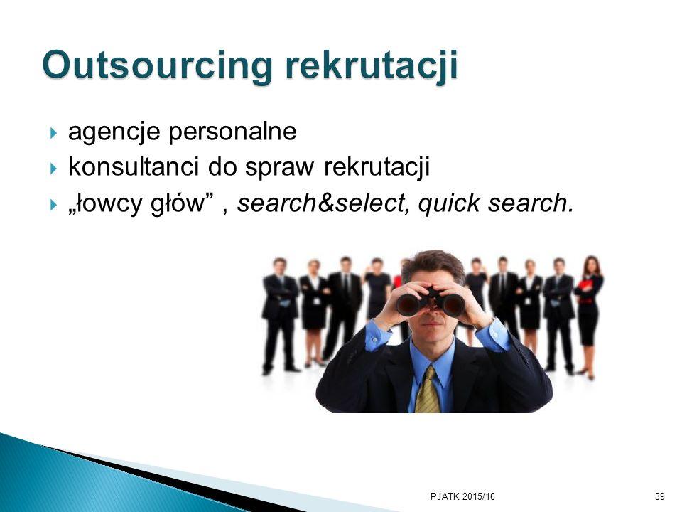 """ agencje personalne  konsultanci do spraw rekrutacji  """"łowcy głów"""", search&select, quick search. PJATK 2015/1639"""