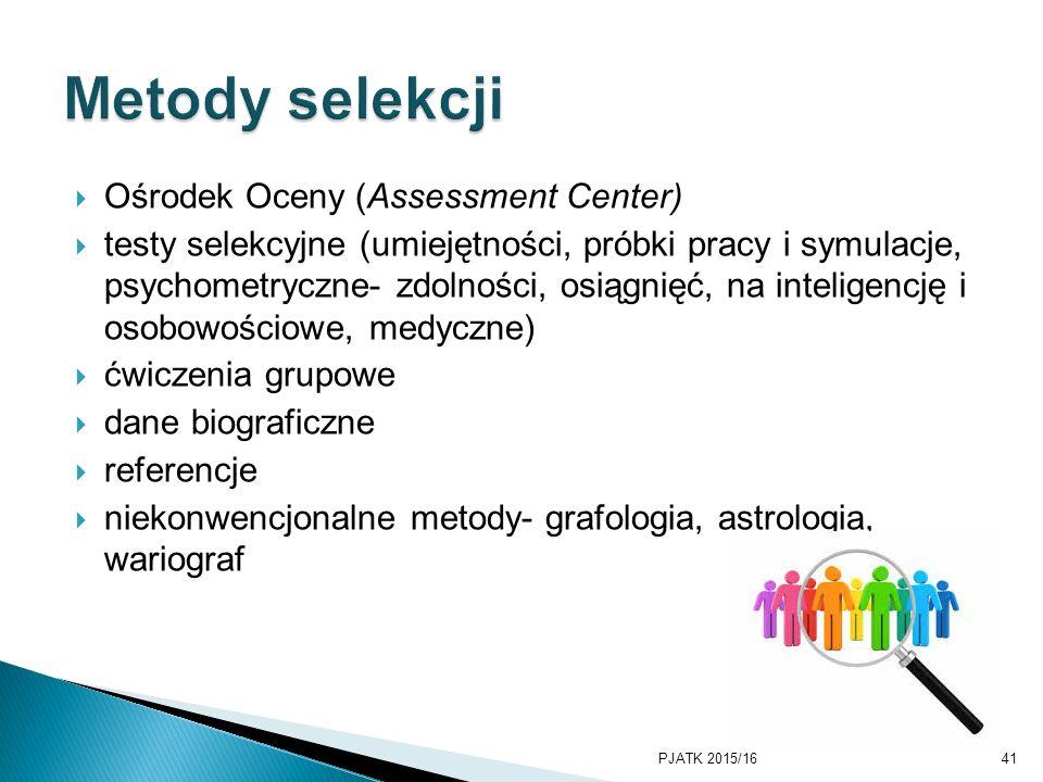  Ośrodek Oceny (Assessment Center)  testy selekcyjne (umiejętności, próbki pracy i symulacje, psychometryczne- zdolności, osiągnięć, na inteligencję
