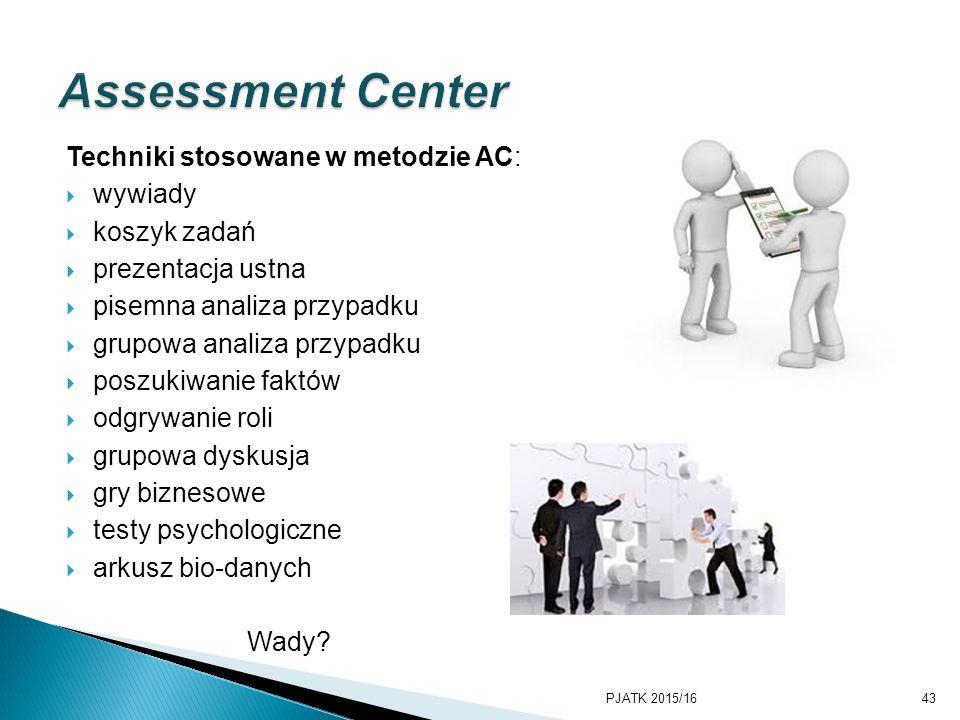 Techniki stosowane w metodzie AC:  wywiady  koszyk zadań  prezentacja ustna  pisemna analiza przypadku  grupowa analiza przypadku  poszukiwanie