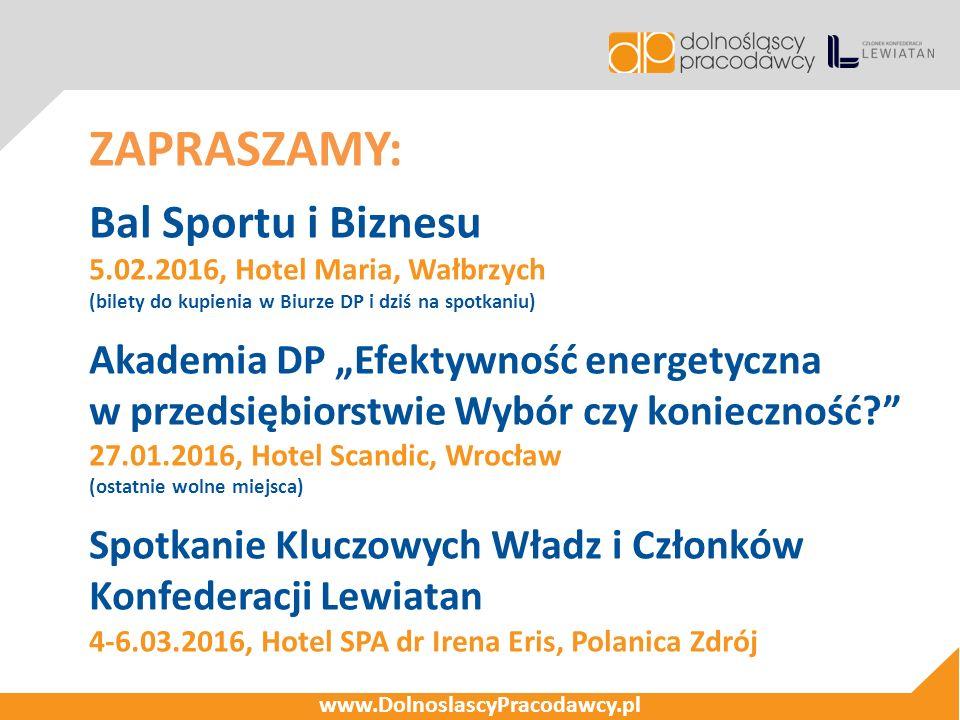 www.DolnoslascyPracodawcy.pl ZAPRASZAMY: Bal Sportu i Biznesu 5.02.2016, Hotel Maria, Wałbrzych (bilety do kupienia w Biurze DP i dziś na spotkaniu) A
