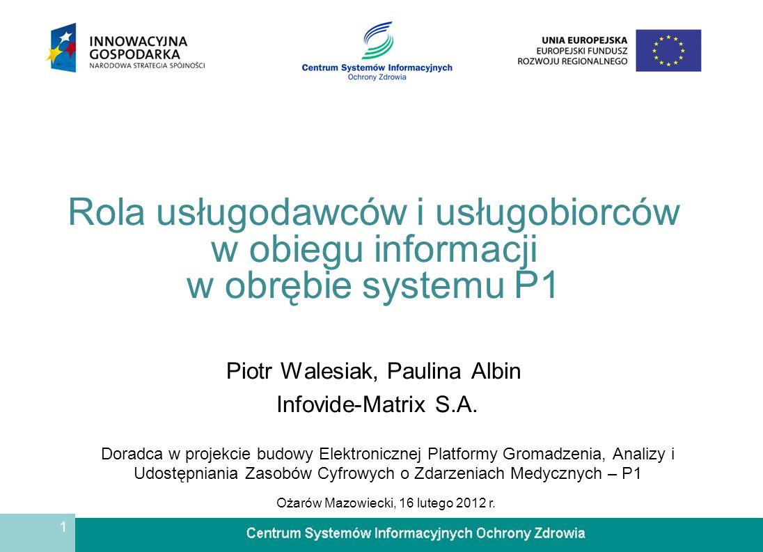 1 Rola usługodawców i usługobiorców w obiegu informacji w obrębie systemu P1 Piotr Walesiak, Paulina Albin Infovide-Matrix S.A. Doradca w projekcie bu