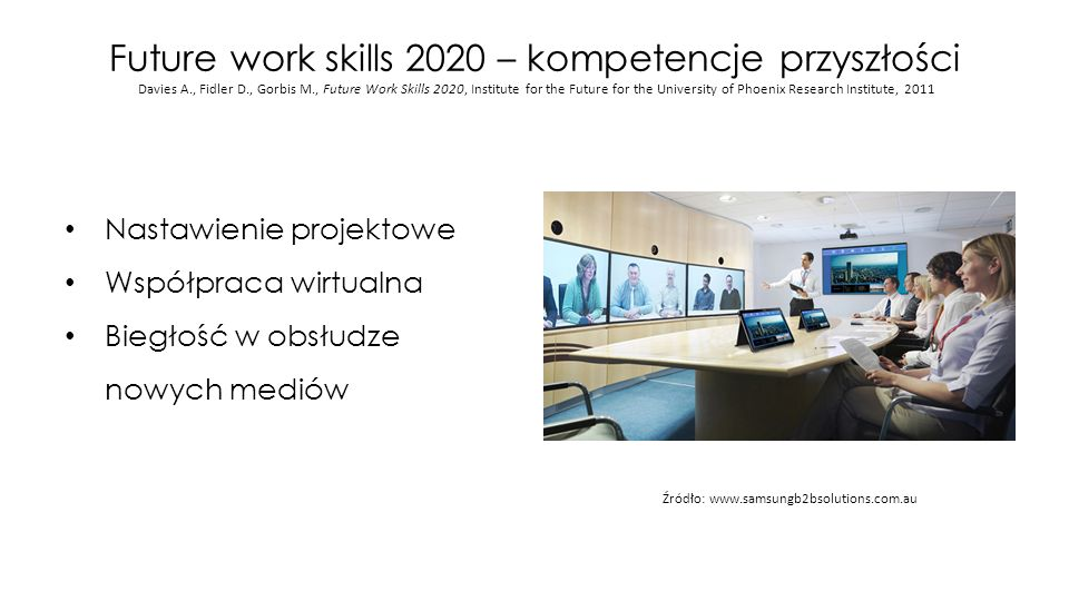 Future work skills 2020 – kompetencje przyszłości Davies A., Fidler D., Gorbis M., Future Work Skills 2020, Institute for the Future for the Universit