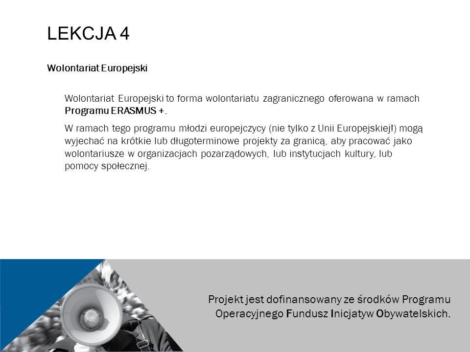 LEKCJA 4 Wolontariat Europejski Wolontariat Europejski to forma wolontariatu zagranicznego oferowana w ramach Programu ERASMUS +. W ramach tego progra
