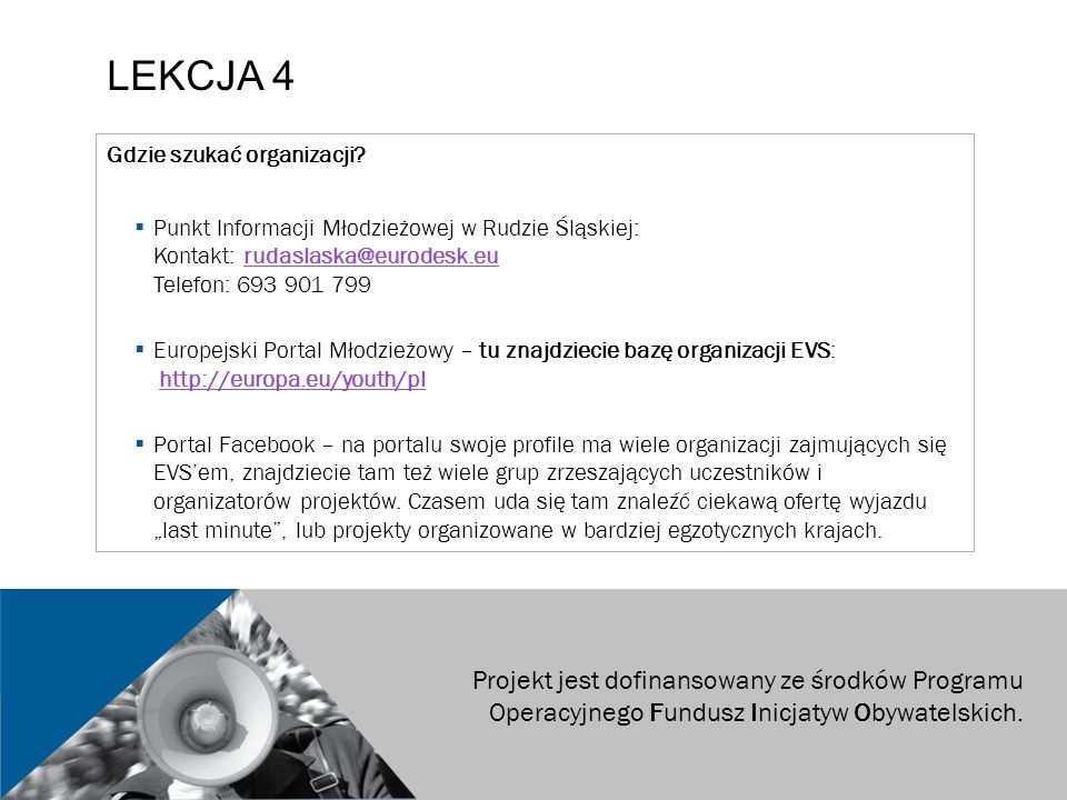 LEKCJA 4 Gdzie szukać organizacji?  Punkt Informacji Młodzieżowej w Rudzie Śląskiej: Kontakt: rudaslaska@eurodesk.eu Telefon: 693 901 799rudaslaska@e