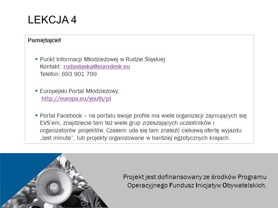 LEKCJA 4 Pamiętajcie!  Punkt Informacji Młodzieżowej w Rudzie Śląskiej: Kontakt: rudaslaska@eurodesk.eu Telefon: 693 901 799rudaslaska@eurodesk.eu 