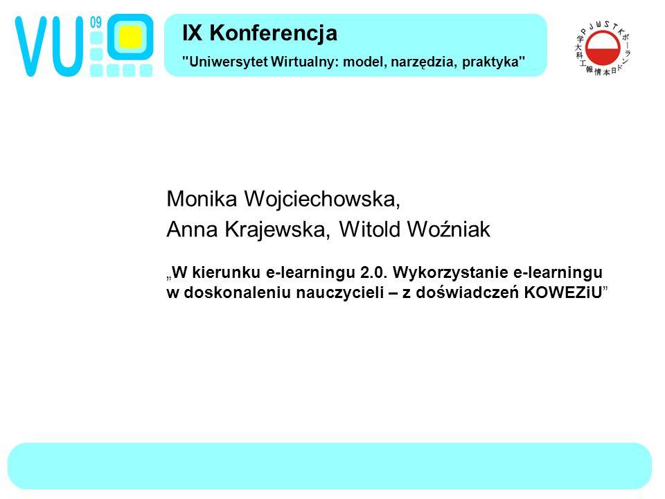 """IX Konferencja Uniwersytet Wirtualny: model, narzędzia, praktyka Monika Wojciechowska, Anna Krajewska, Witold Woźniak """"W kierunku e-learningu 2.0."""