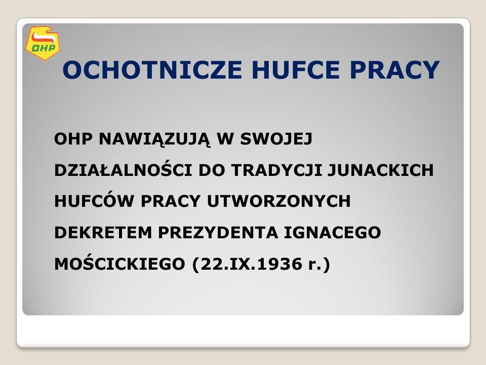 OCHOTNICZE HUFCE PRACY OHP NAWIĄZUJĄ W SWOJEJ DZIAŁALNOŚCI DO TRADYCJI JUNACKICH HUFCÓW PRACY UTWORZONYCH DEKRETEM PREZYDENTA IGNACEGO MOŚCICKIEGO (22.IX.1936 r.)