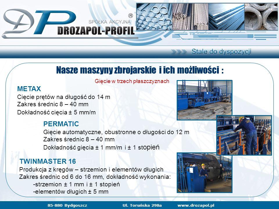 www.drozapol.pl85-880 BydgoszczUl. Toruńska 298a Nasze maszyny zbrojarskie i ich możliwości : Gięcie w trzech płaszczyznach METAX Cięcie prętów na dłu