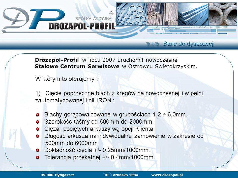 www.drozapol.pl85-880 BydgoszczUl. Toruńska 298a Drozapol-Profil w lipcu 2007 uruchomił nowoczesne Stalowe Centrum Serwisowe w Ostrowcu Świętokrzyskim