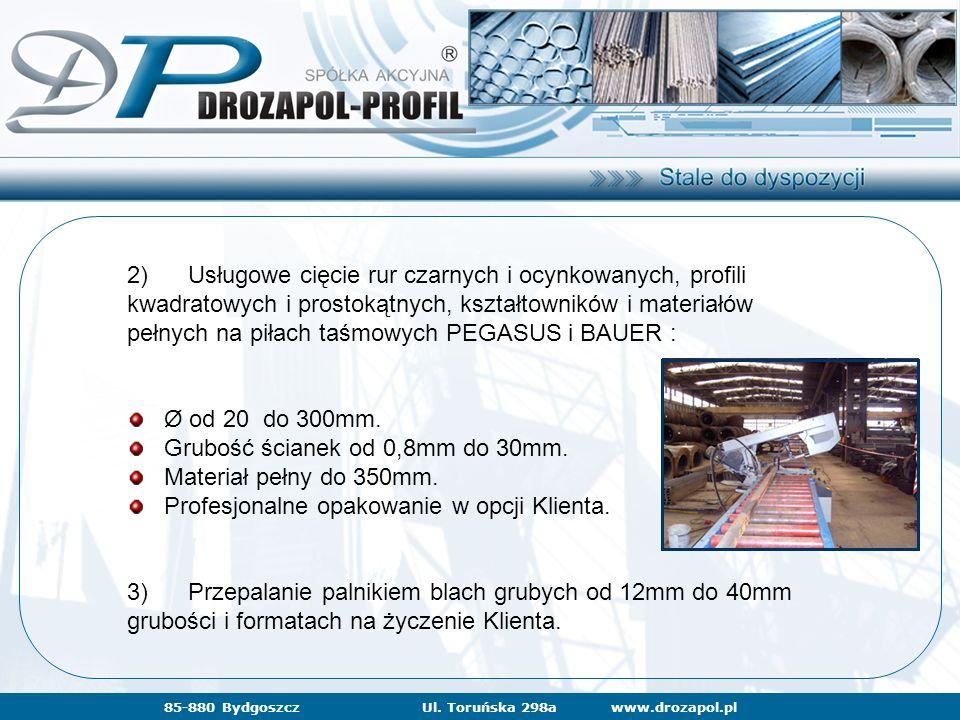 www.drozapol.pl85-880 BydgoszczUl. Toruńska 298a 2) Usługowe cięcie rur czarnych i ocynkowanych, profili kwadratowych i prostokątnych, kształtowników
