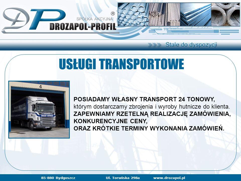 www.drozapol.pl85-880 BydgoszczUl. Toruńska 298a USŁUGI TRANSPORTOWE POSIADAMY WŁASNY TRANSPORT 24 TONOWY, którym dostarczamy zbrojenia i wyroby hutni