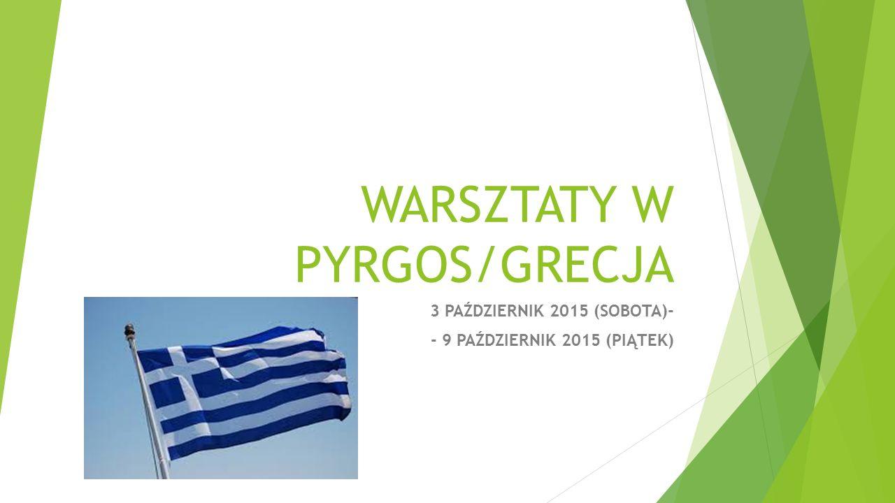 WARSZTATY W PYRGOS/GRECJA 3 PAŹDZIERNIK 2015 (SOBOTA)- - 9 PAŹDZIERNIK 2015 (PIĄTEK)