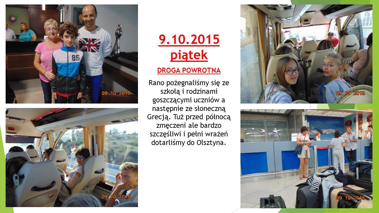 9.10.2015 piątek DROGA POWROTNA Rano pożegnaliśmy się ze szkołą i rodzinami goszczącymi uczniów a następnie ze słoneczną Grecją.