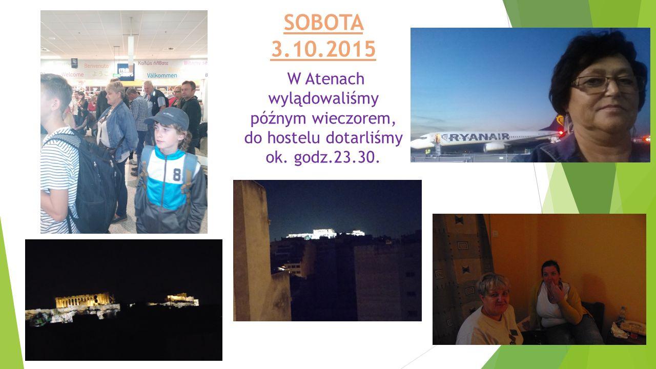 SOBOTA 3.10.2015 W Atenach wylądowaliśmy późnym wieczorem, do hostelu dotarliśmy ok. godz.23.30.