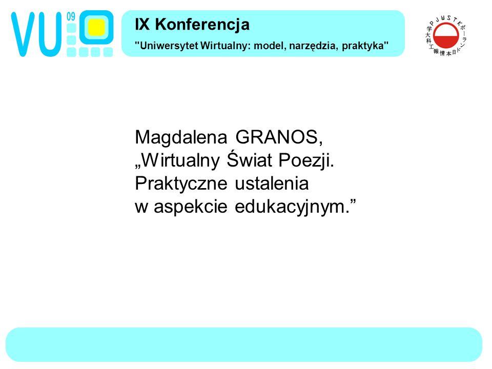 """IX Konferencja Uniwersytet Wirtualny: model, narzędzia, praktyka Magdalena GRANOS, """"Wirtualny Świat Poezji."""