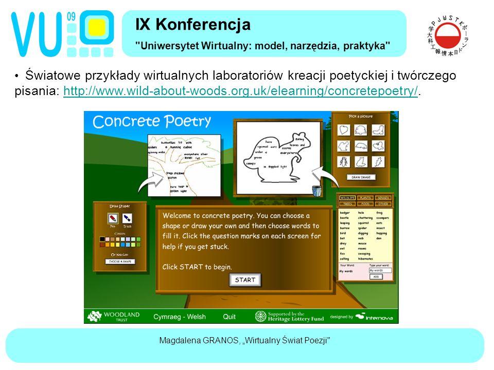 """Magdalena GRANOS, """"Wirtualny Świat Poezji Światowe przykłady wirtualnych laboratoriów kreacji poetyckiej i twórczego pisania: http://www.wild-about-woods.org.uk/elearning/concretepoetry/.http://www.wild-about-woods.org.uk/elearning/concretepoetry/ IX Konferencja Uniwersytet Wirtualny: model, narzędzia, praktyka"""