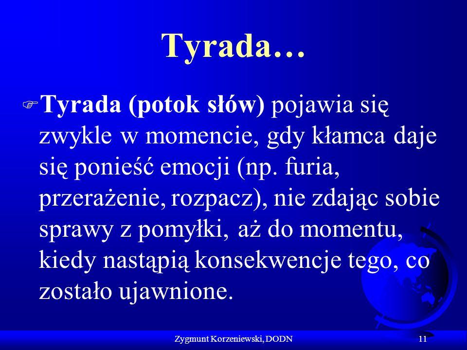 Tyrada… F Tyrada (potok słów) pojawia się zwykle w momencie, gdy kłamca daje się ponieść emocji (np. furia, przerażenie, rozpacz), nie zdając sobie sp