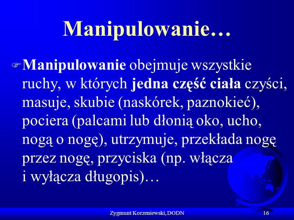 Manipulowanie… F Manipulowanie obejmuje wszystkie ruchy, w których jedna część ciała czyści, masuje, skubie (naskórek, paznokieć), pociera (palcami lu