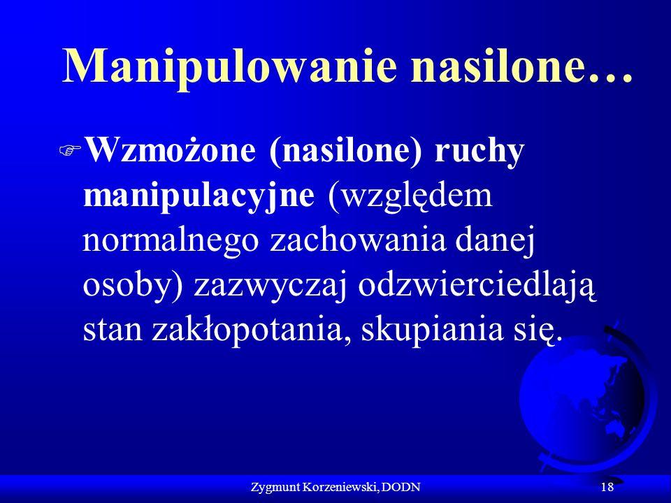 Manipulowanie nasilone… F Wzmożone (nasilone) ruchy manipulacyjne (względem normalnego zachowania danej osoby) zazwyczaj odzwierciedlają stan zakłopot