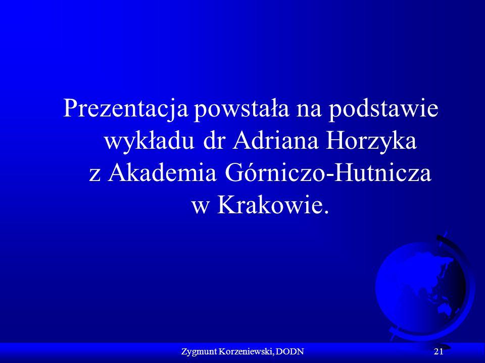 Prezentacja powstała na podstawie wykładu dr Adriana Horzyka z Akademia Górniczo-Hutnicza w Krakowie. 21 Zygmunt Korzeniewski, DODN