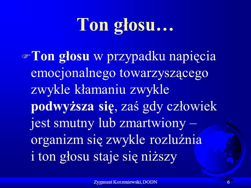 Ton głosu… F Ton głosu w przypadku napięcia emocjonalnego towarzyszącego zwykle kłamaniu zwykle podwyższa się, zaś gdy człowiek jest smutny lub zmartw