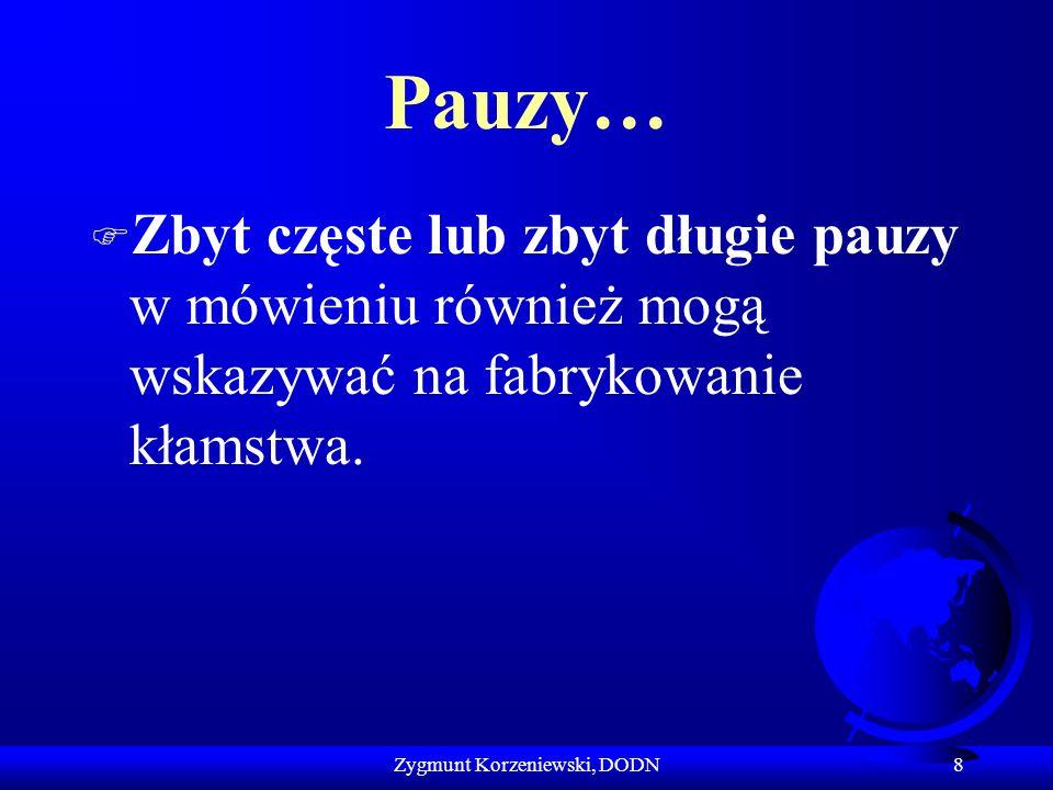 Pauzy… F Zbyt częste lub zbyt długie pauzy w mówieniu również mogą wskazywać na fabrykowanie kłamstwa. 8 Zygmunt Korzeniewski, DODN