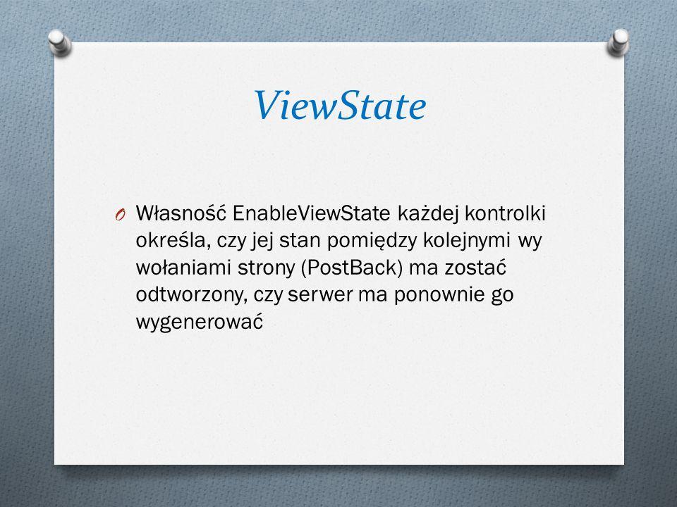 ViewState O Własność EnableViewState każdej kontrolki określa, czy jej stan pomiędzy kolejnymi wy wołaniami strony (PostBack) ma zostać odtworzony, cz