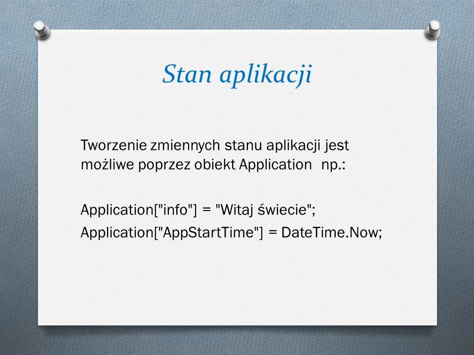 Stan aplikacji Tworzenie zmiennych stanu aplikacji jest możliwe poprzez obiekt Application np.: Application[