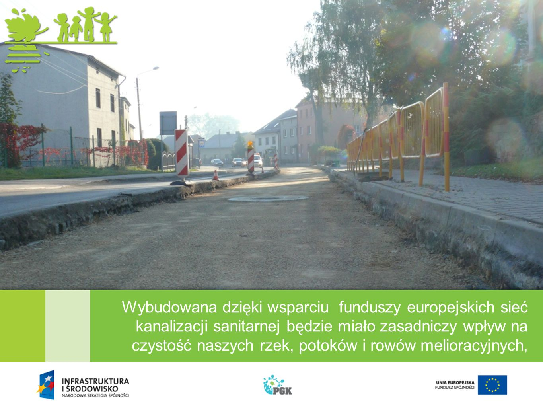 Wybudowana dzięki wsparciu funduszy europejskich sieć kanalizacji sanitarnej będzie miało zasadniczy wpływ na czystość naszych rzek, potoków i rowów melioracyjnych,