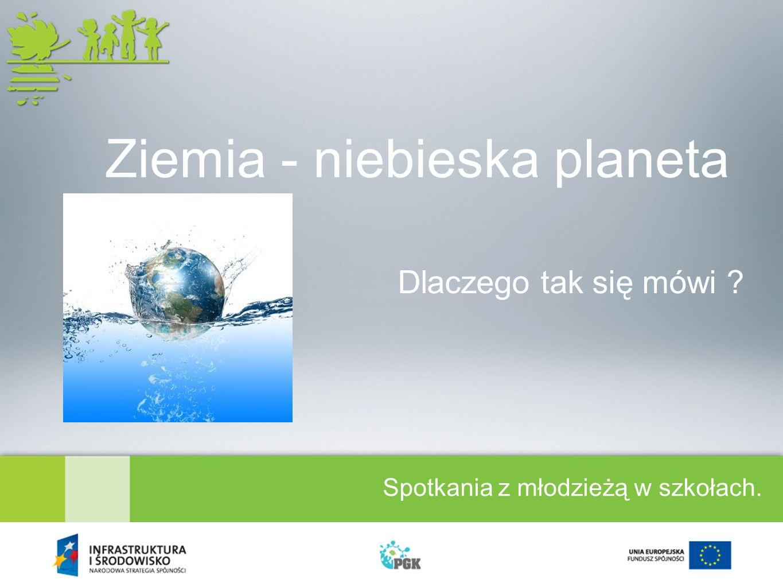 Spotkania z młodzieżą w szkołach. Ziemia - niebieska planeta Dlaczego tak się mówi ?