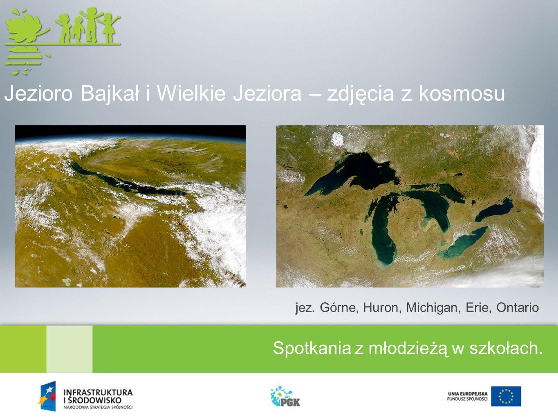 Spotkania z młodzieżą w szkołach.Jezioro Bajkał i Wielkie Jeziora – zdjęcia z kosmosu jez.