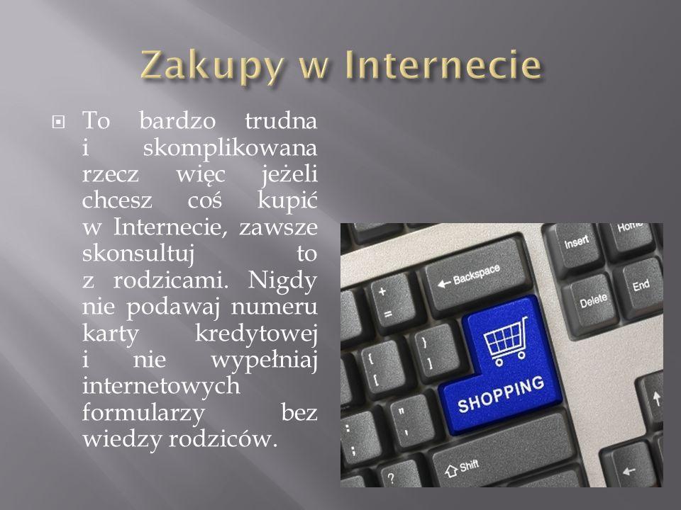  To bardzo trudna i skomplikowana rzecz więc jeżeli chcesz coś kupić w Internecie, zawsze skonsultuj to z rodzicami. Nigdy nie podawaj numeru karty k