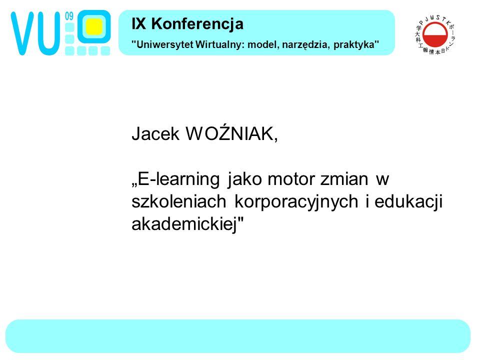"""Jacek WOŹNIAK, """"E-learning jako motor zmian w szkoleniach korporacyjnych i koncepcji uniwersytetu Struktura społeczna uniwersytetu stayloryzowanego Wyraźne 3 warstwy społeczne: zarząd i gwiazdy, eksperci merytoryczni i multimedialni, moderatorzy Siła wpływu zarządu największa Łatwa zastępowalność pracowników z niższych grup społecznych Obecna społeczność uniwersytetu tradycyjnego w większości może pełnić rolę moderatorów IX Konferencja Uniwersytet Wirtualny: model, narzędzia, praktyka"""