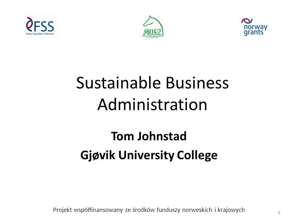 Sustainable Business Administration Tom Johnstad Gjøvik University College Projekt współfinansowany ze środków funduszy norweskich i krajowych 9