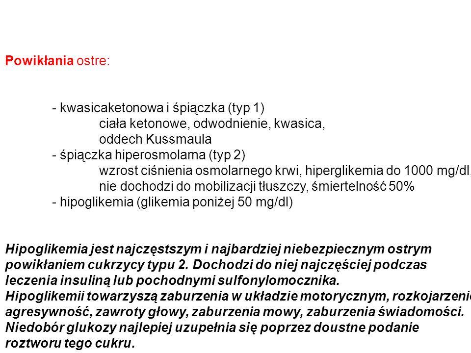 Powikłania ostre: - kwasicaketonowa i śpiączka (typ 1) ciała ketonowe, odwodnienie, kwasica, oddech Kussmaula - śpiączka hiperosmolarna (typ 2) wzrost