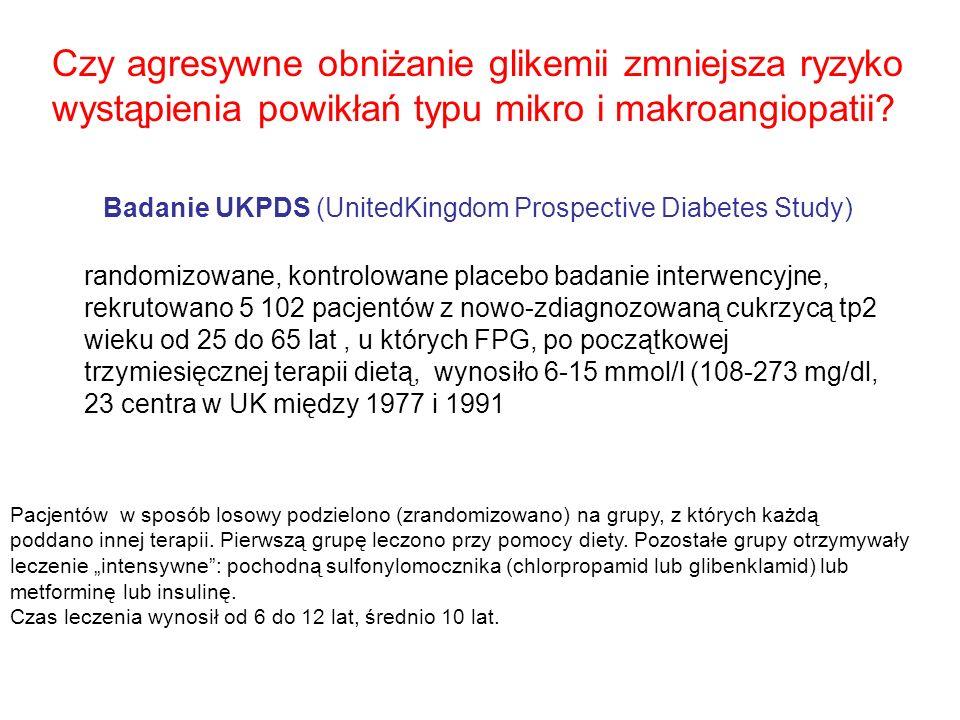 Badanie UKPDS (UnitedKingdom Prospective Diabetes Study) Czy agresywne obniżanie glikemii zmniejsza ryzyko wystąpienia powikłań typu mikro i makroangi