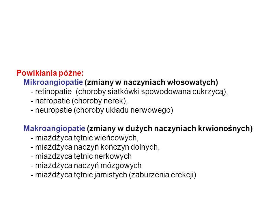 Powikłania późne: Mikroangiopatie (zmiany w naczyniach włosowatych) - retinopatie (choroby siatkówki spowodowana cukrzycą), - nefropatie (choroby nere